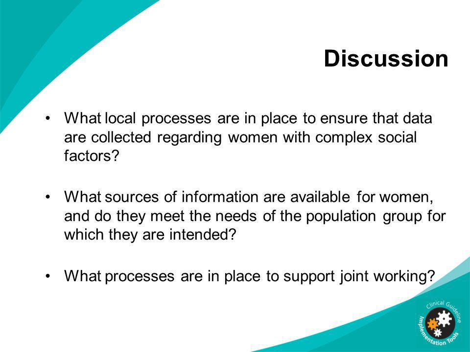 Discussion What local processes are in place to ensure that data are collected regarding women with complex social factors