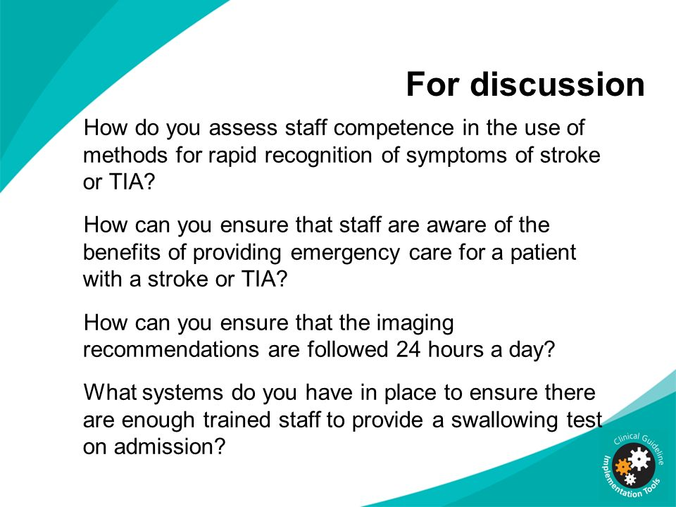 For discussion How do you assess staff competence in the use of methods for rapid recognition of symptoms of stroke or TIA