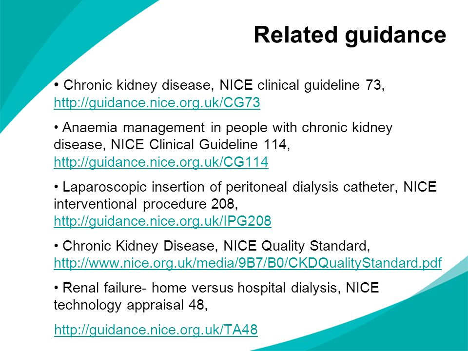 Related guidance Chronic kidney disease, NICE clinical guideline 73, http://guidance.nice.org.uk/CG73.