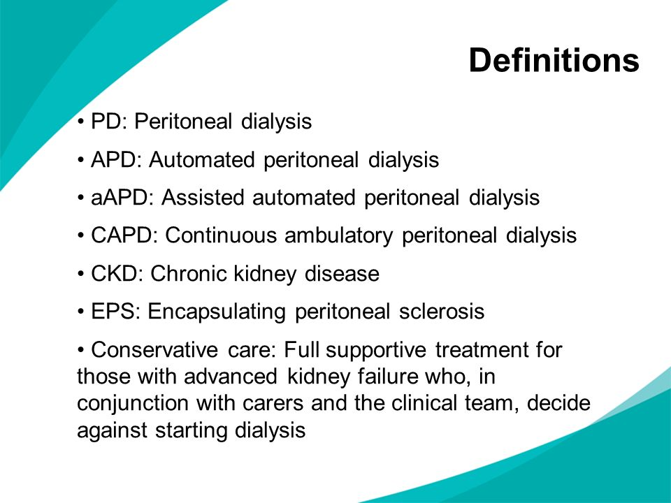 Definitions PD: Peritoneal dialysis APD: Automated peritoneal dialysis