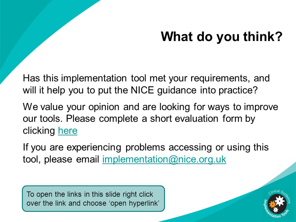 What do you think Has this implementation tool met your requirements, and will it help you to put the NICE guidance into practice