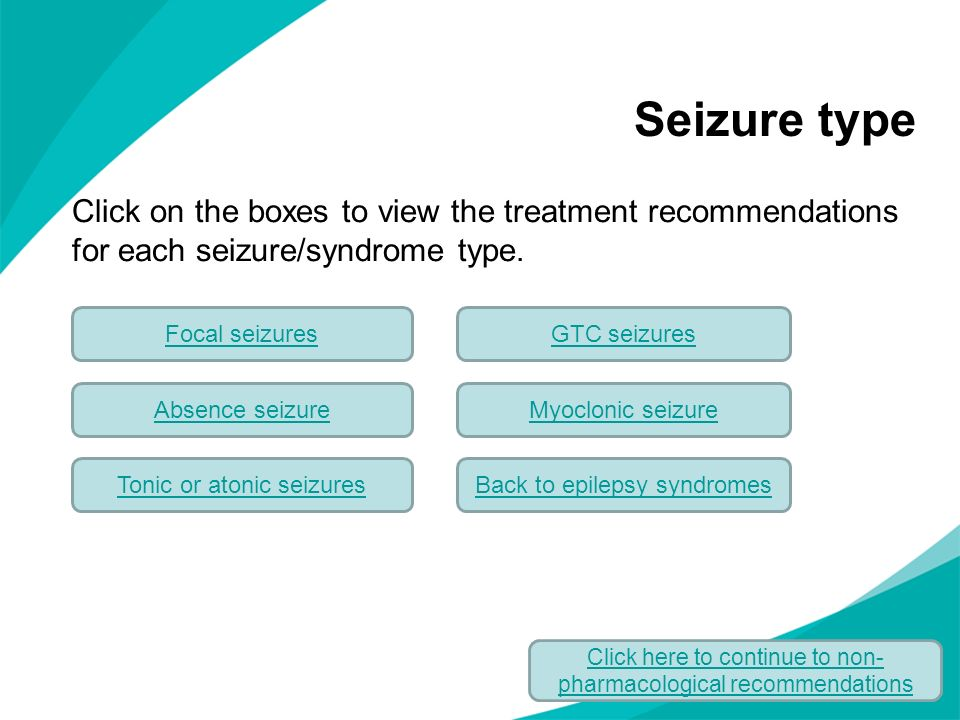Seizure type Click on the boxes to view the treatment recommendations for each seizure/syndrome type.