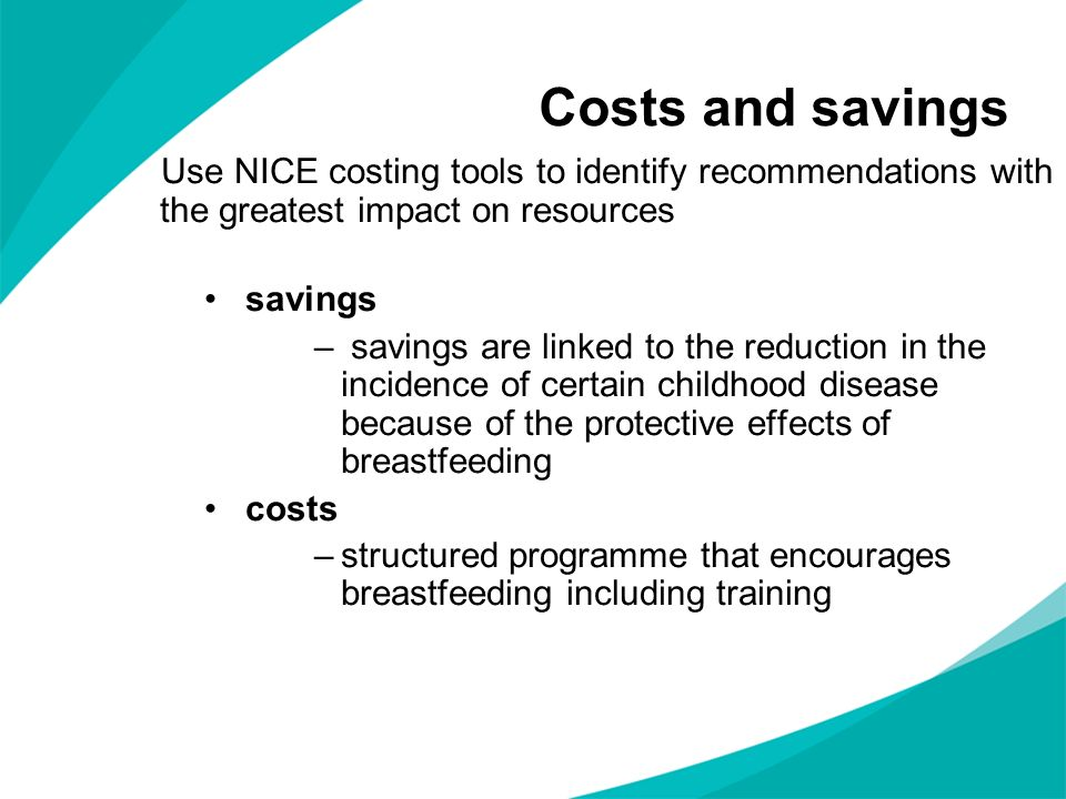 Costs and savings Use NICE costing tools to identify recommendations with the greatest impact on resources.