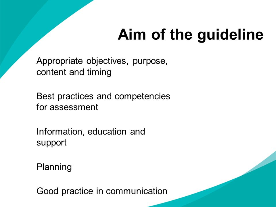 Aim of the guideline Appropriate objectives, purpose, content and timing. Best practices and competencies for assessment.