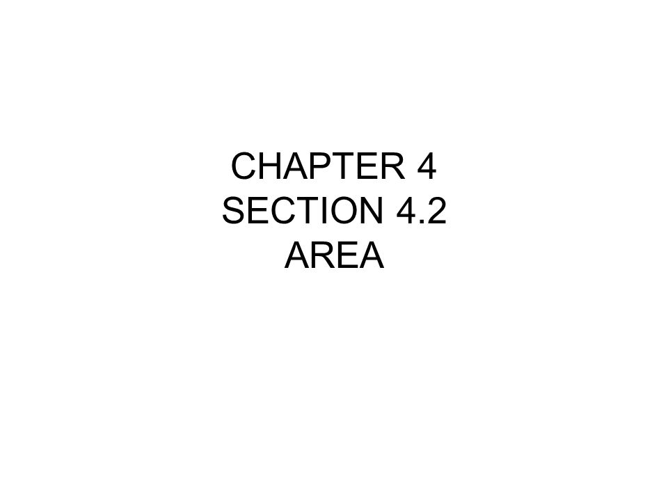 CHAPTER 4 SECTION 4.2 AREA