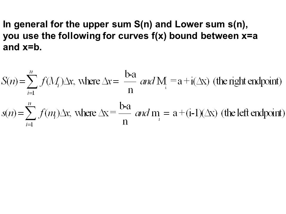In general for the upper sum S(n) and Lower sum s(n), you use the following for curves f(x) bound between x=a and x=b.