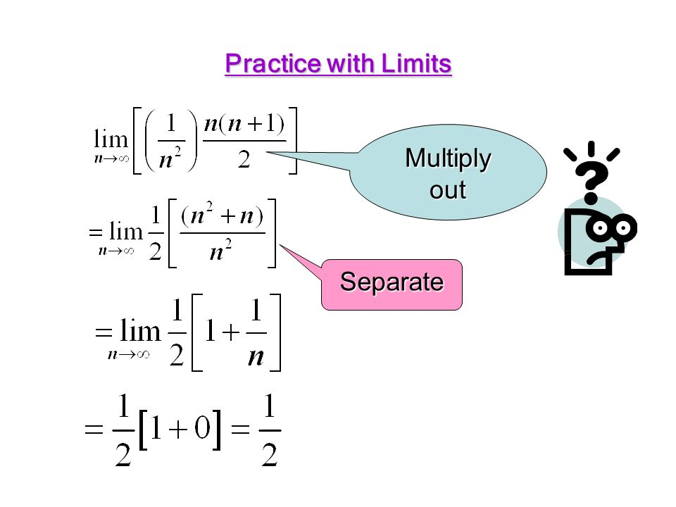 Practice with Limits Multiply out Separate
