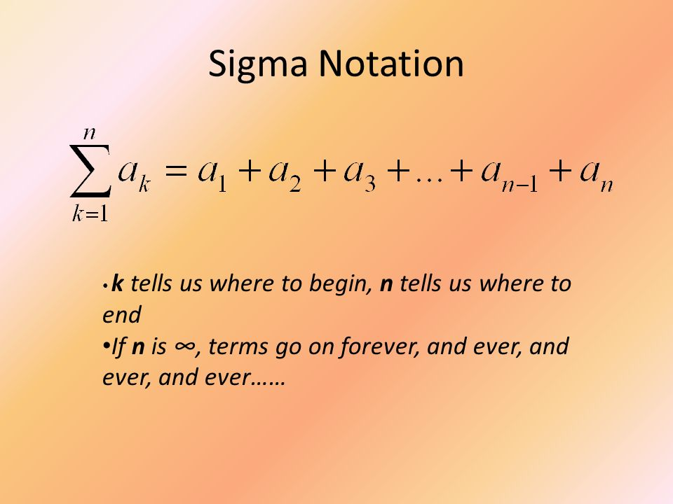 Sigma Notation k tells us where to begin, n tells us where to end.