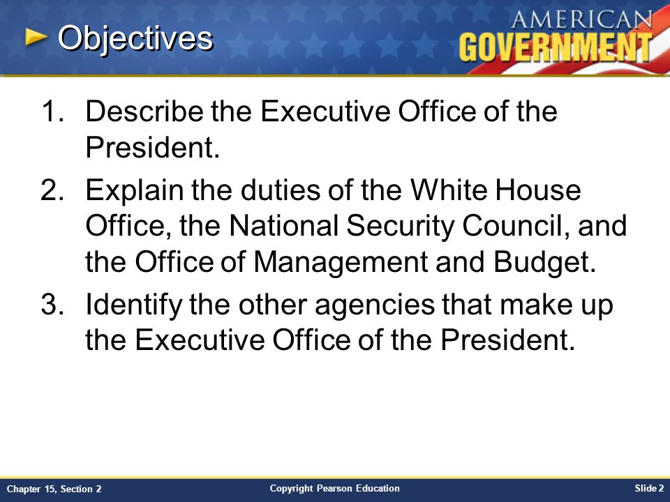 Objectives Describe the Executive Office of the President.