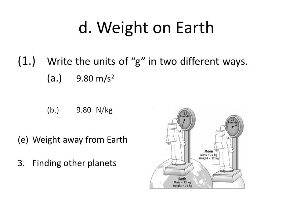 d. Weight on Earth (1.) Write the units of g in two different ways.