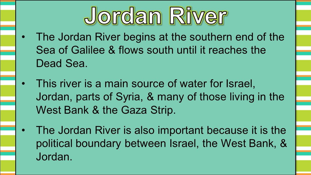 Jordan River The Jordan River begins at the southern end of the Sea of Galilee & flows south until it reaches the Dead Sea.