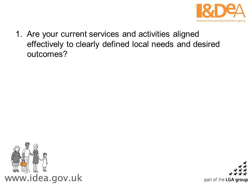 Are your current services and activities aligned effectively to clearly defined local needs and desired outcomes