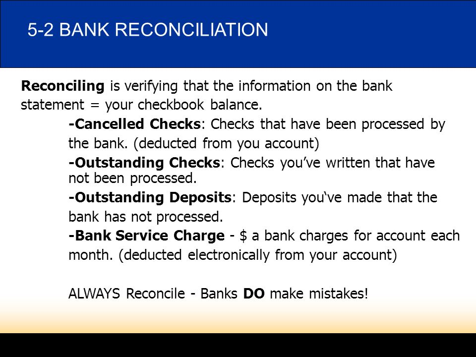 LESSON 5-1 4/23/ BANK RECONCILIATION. Reconciling is verifying that the information on the bank.