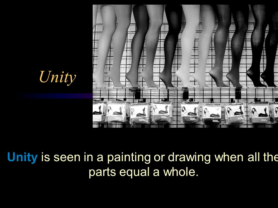 Unity Unity is seen in a painting or drawing when all the parts equal a whole.