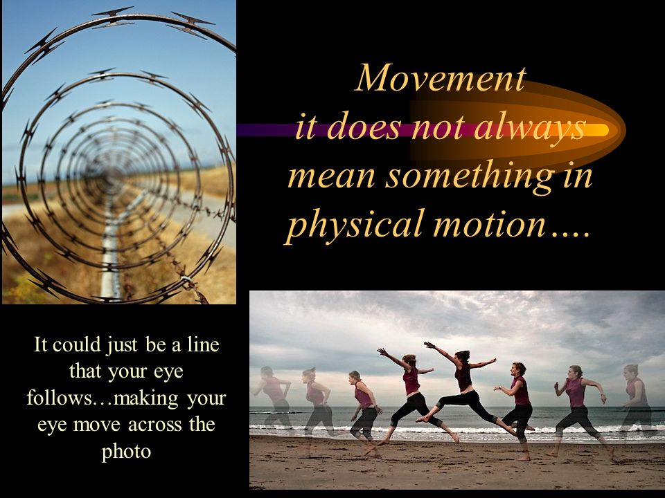 Movement it does not always mean something in physical motion….