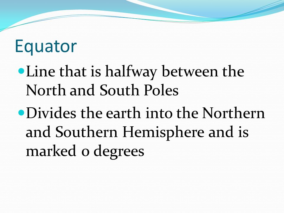 Equator Line that is halfway between the North and South Poles