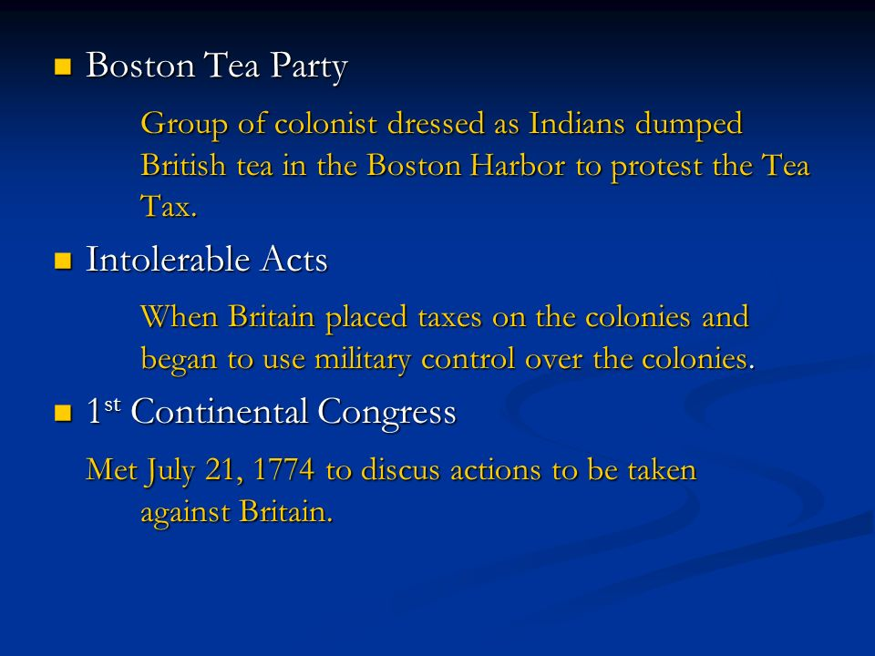 Boston Tea Party Group of colonist dressed as Indians dumped British tea in the Boston Harbor to protest the Tea Tax.