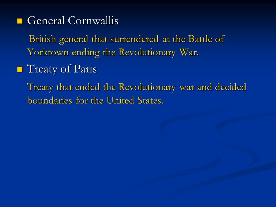 General Cornwallis British general that surrendered at the Battle of Yorktown ending the Revolutionary War.