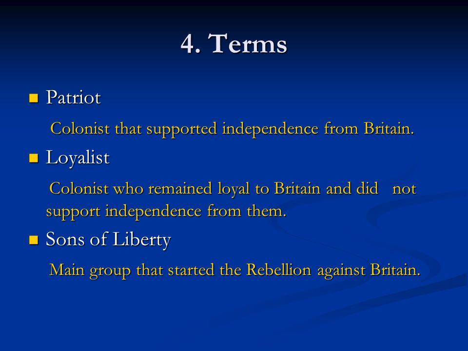 4. Terms Patriot Colonist that supported independence from Britain.