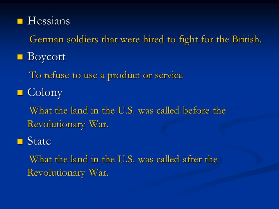 Hessians German soldiers that were hired to fight for the British. Boycott. To refuse to use a product or service.