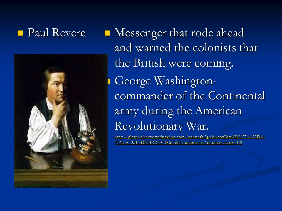 Paul Revere Messenger that rode ahead and warned the colonists that the British were coming.