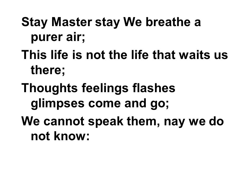 Stay Master stay We breathe a purer air;
