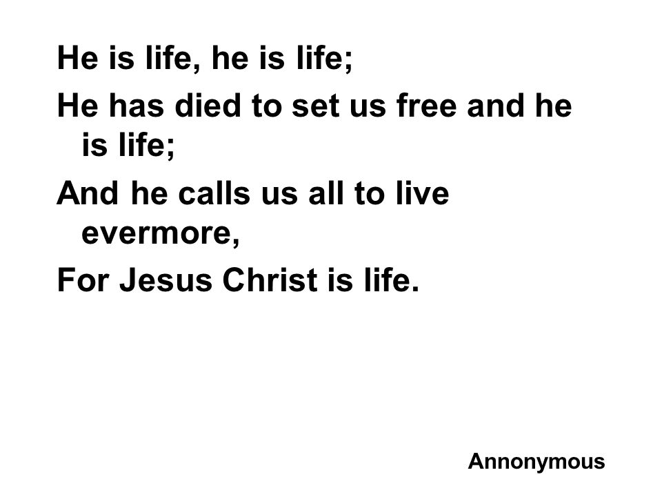 He has died to set us free and he is life;