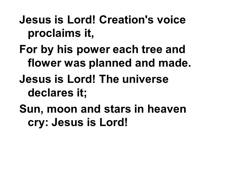 Jesus is Lord! Creation s voice proclaims it,