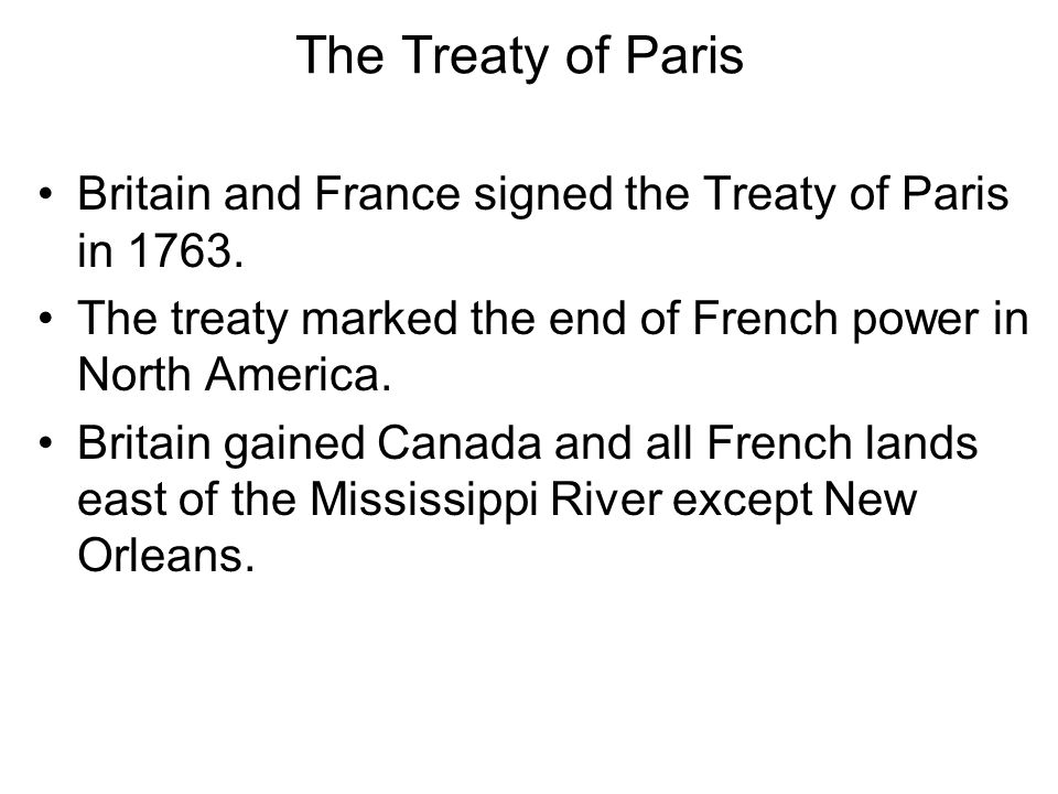 The Treaty of Paris Chapter 5, Section 1. Britain and France signed the Treaty of Paris in
