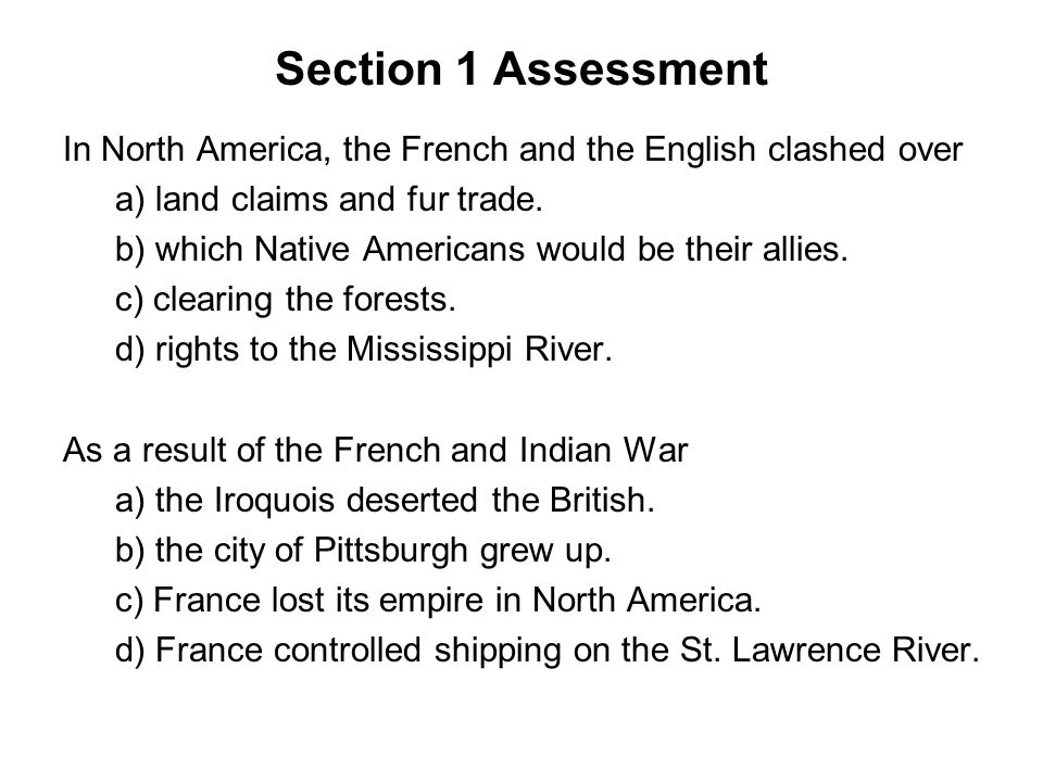 Section 1 Assessment Chapter 5, Section 1. In North America, the French and the English clashed over.