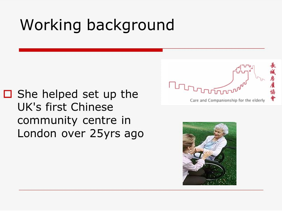 Working background She helped set up the UK s first Chinese community centre in London over 25yrs ago.