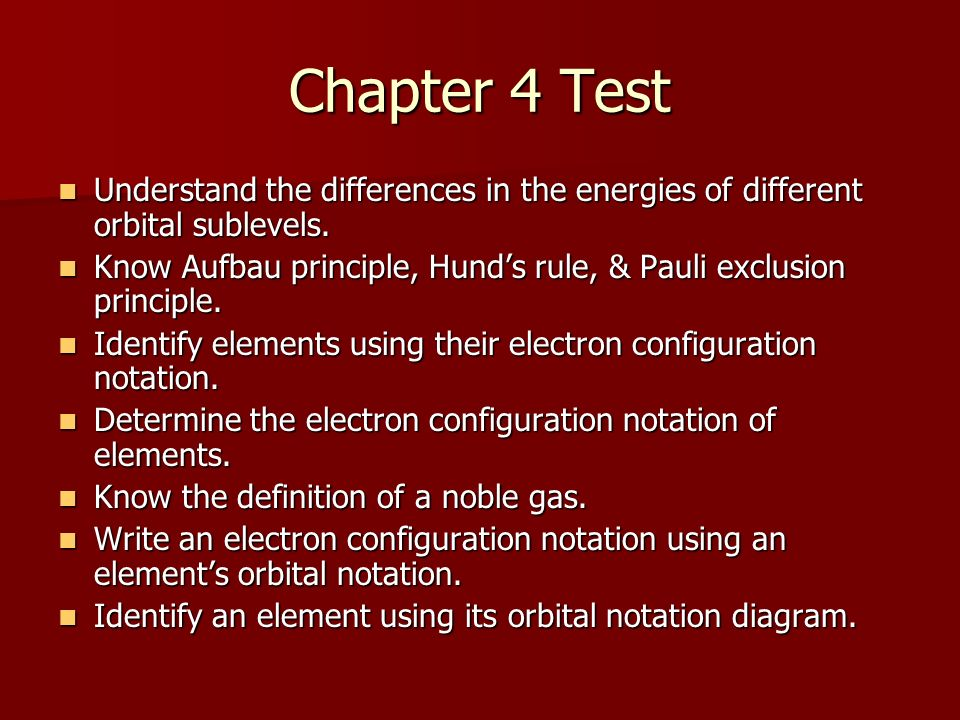 Chapter 4 Test Understand the differences in the energies of different orbital sublevels.