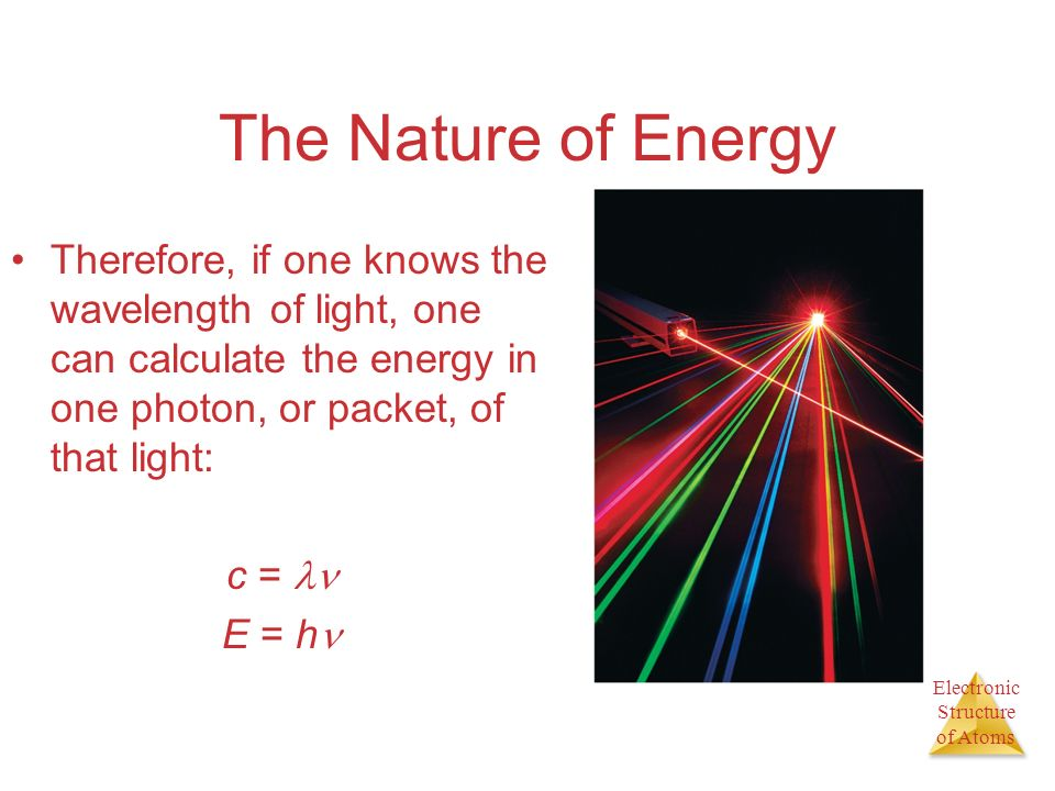 The Nature of Energy Therefore, if one knows the wavelength of light, one can calculate the energy in one photon, or packet, of that light: