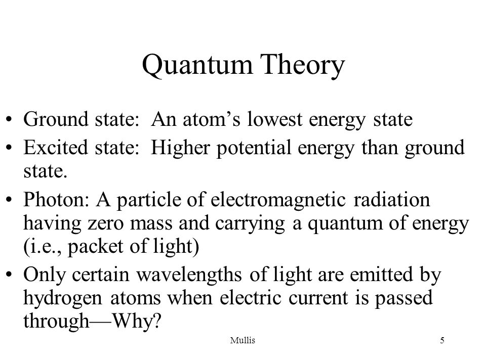 Quantum Theory Ground state: An atom's lowest energy state