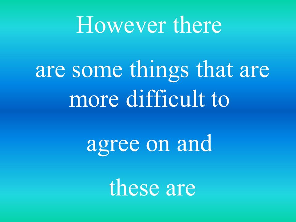 are some things that are more difficult to