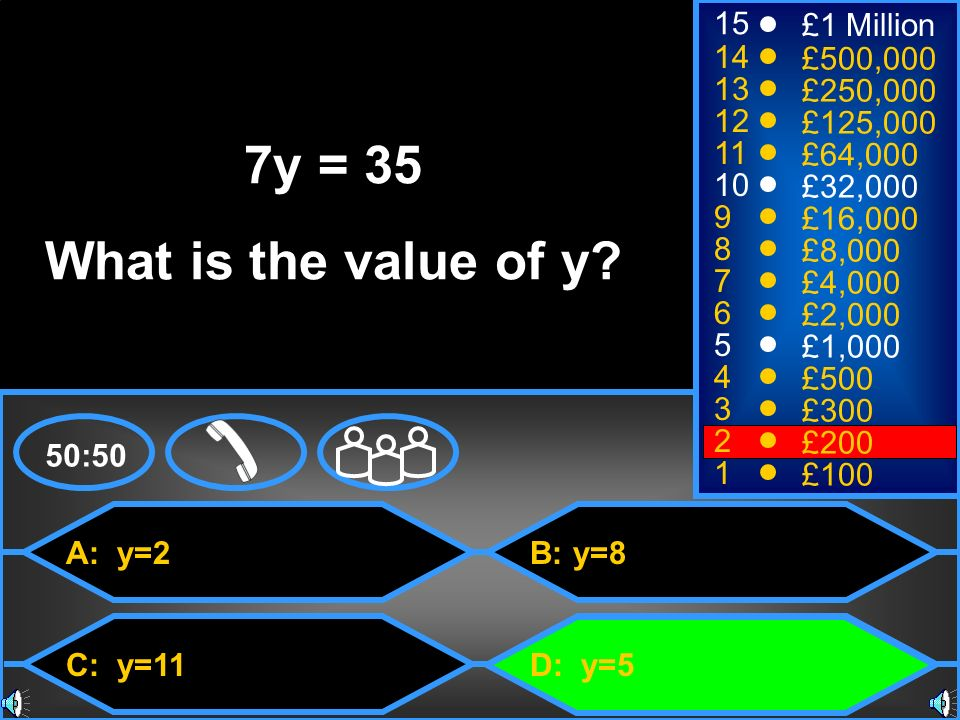 7y = 35 What is the value of y 15 £1 Million 14 £500,000 13 £250,000