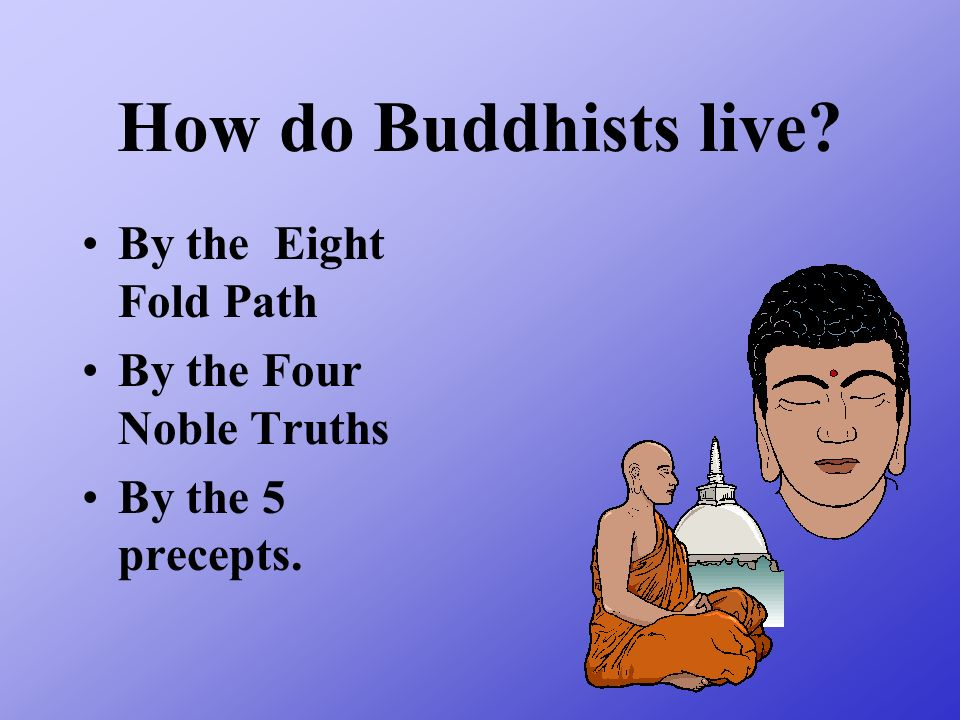 How do Buddhists live By the Eight Fold Path By the Four Noble Truths
