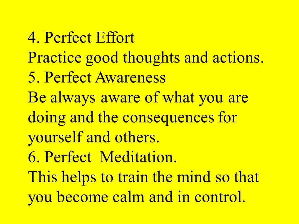 4. Perfect Effort Practice good thoughts and actions. 5. Perfect Awareness.