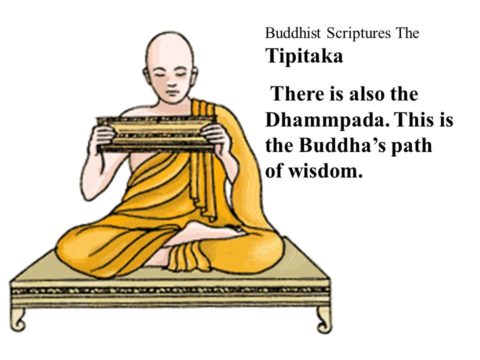 There is also the Dhammpada. This is the Buddha's path of wisdom.