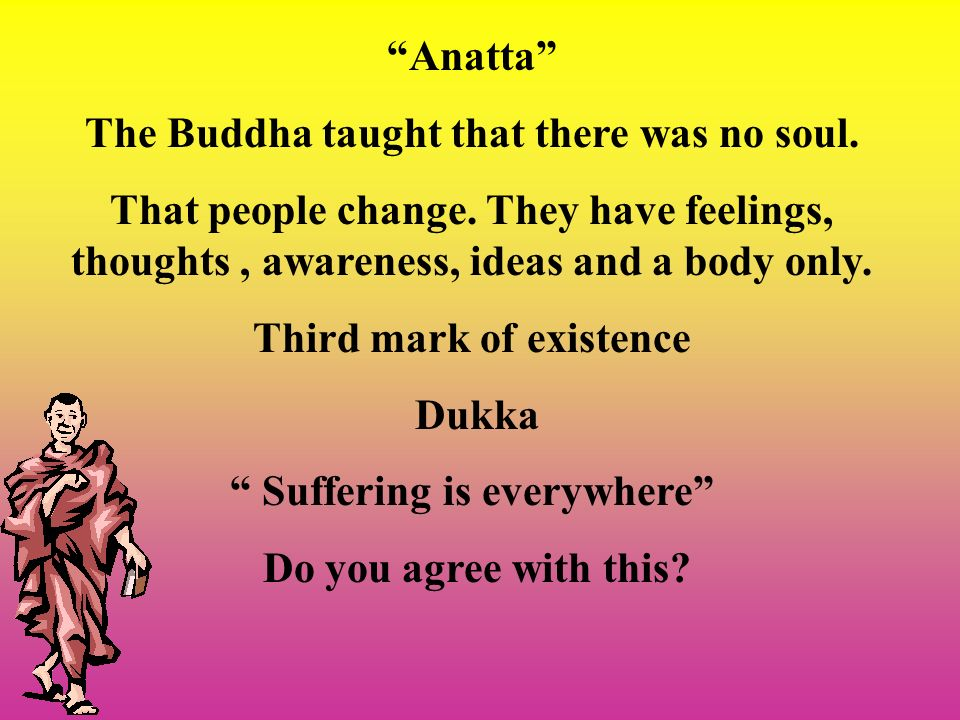 The Buddha taught that there was no soul.