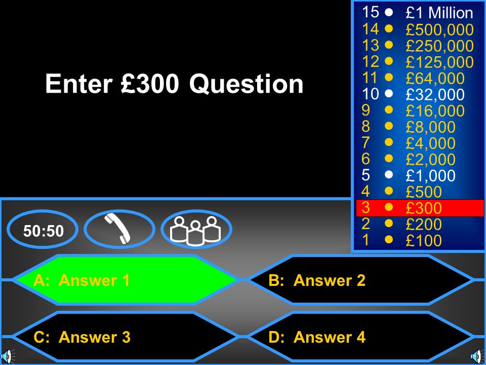 Enter £300 Question 15 £1 Million 14 £500,000 13 £250,000 12 £125,000