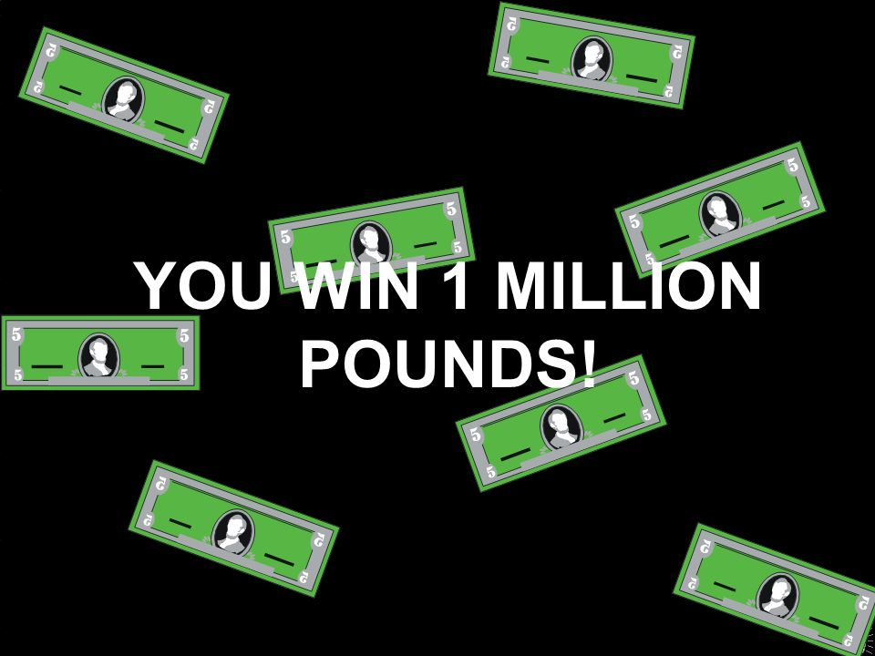 YOU WIN 1 MILLION POUNDS!