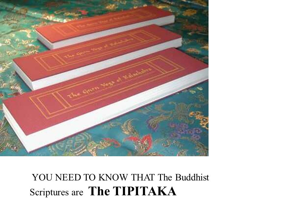 YOU NEED TO KNOW THAT The Buddhist Scriptures are The TIPITAKA
