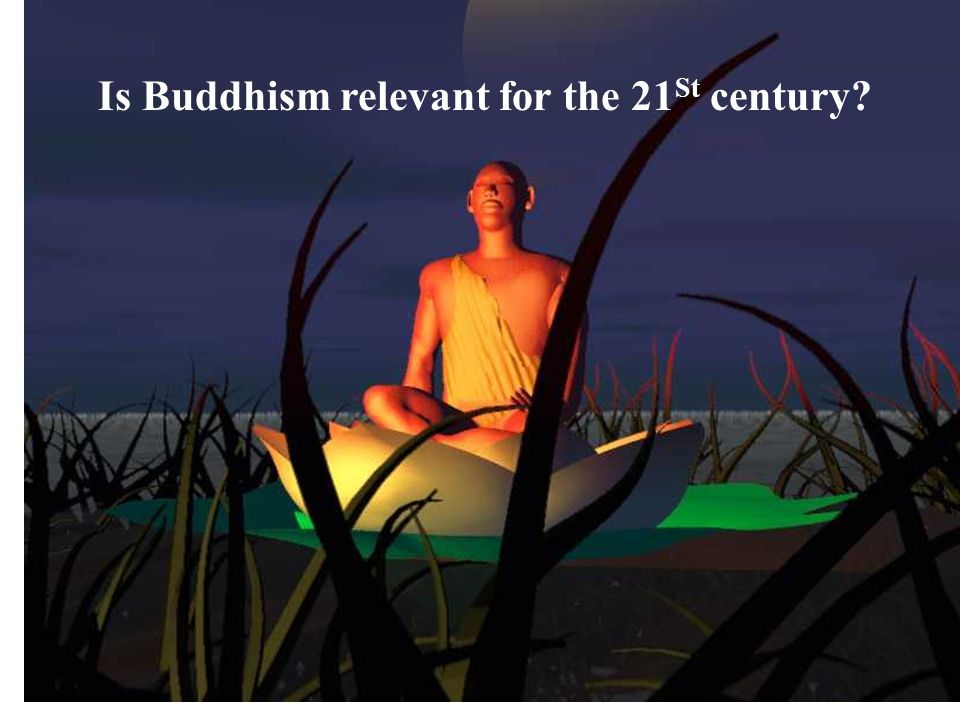 Is Buddhism relevant for the 21St century