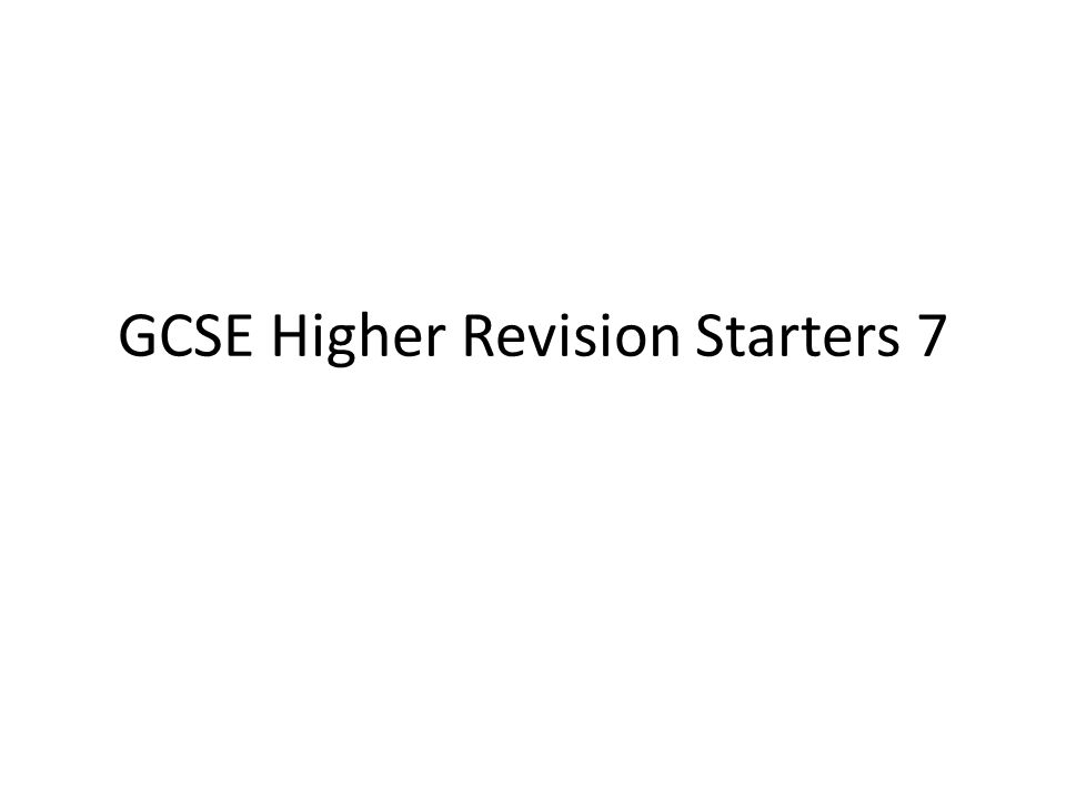 GCSE Higher Revision Starters 7