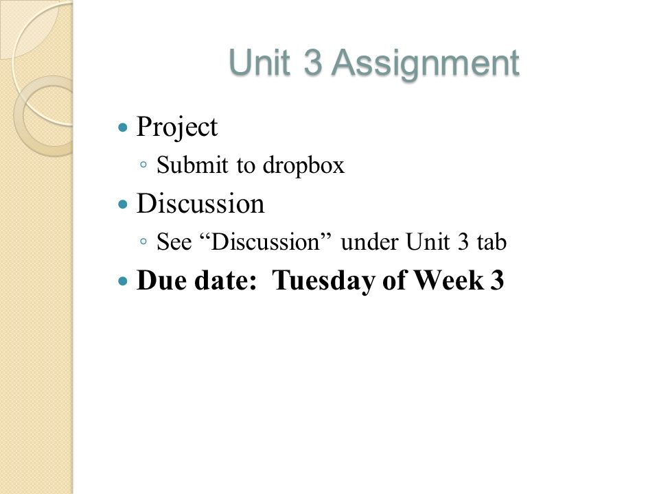 Unit 3 Assignment Project Discussion Due date: Tuesday of Week 3