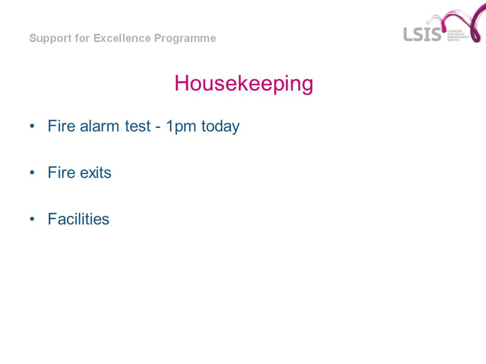 Housekeeping Fire alarm test - 1pm today Fire exits Facilities