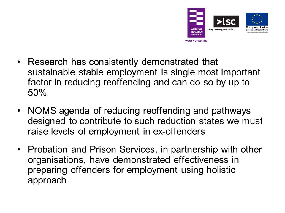 Research has consistently demonstrated that sustainable stable employment is single most important factor in reducing reoffending and can do so by up to 50%