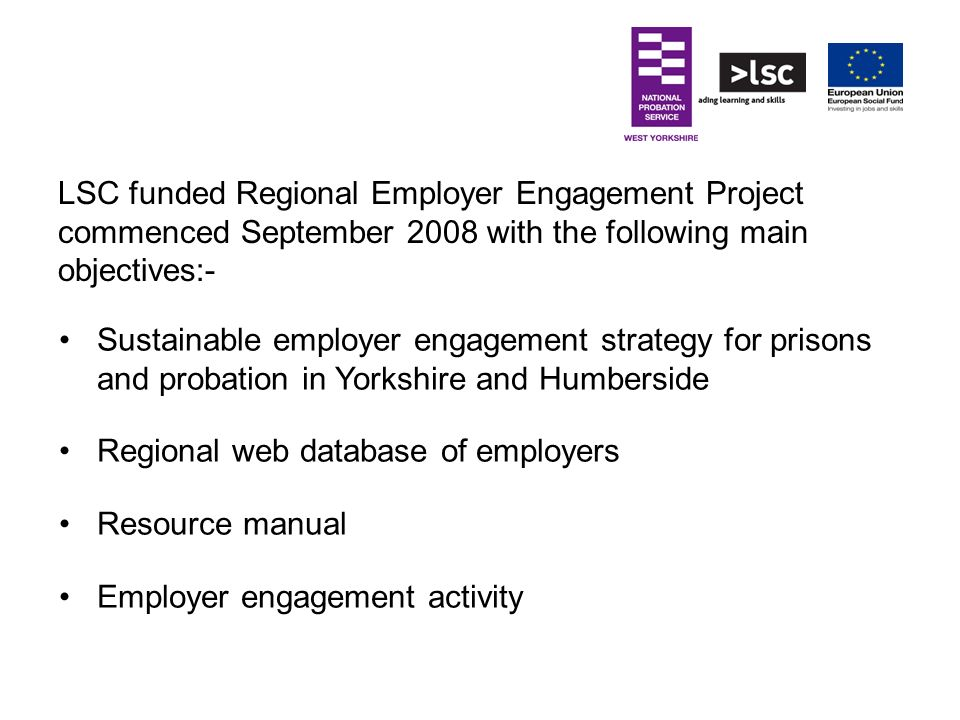 LSC funded Regional Employer Engagement Project commenced September 2008 with the following main objectives:-