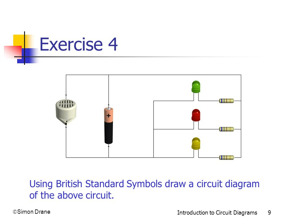 Exercise 4 Using British Standard Symbols draw a circuit diagram of the above circuit.